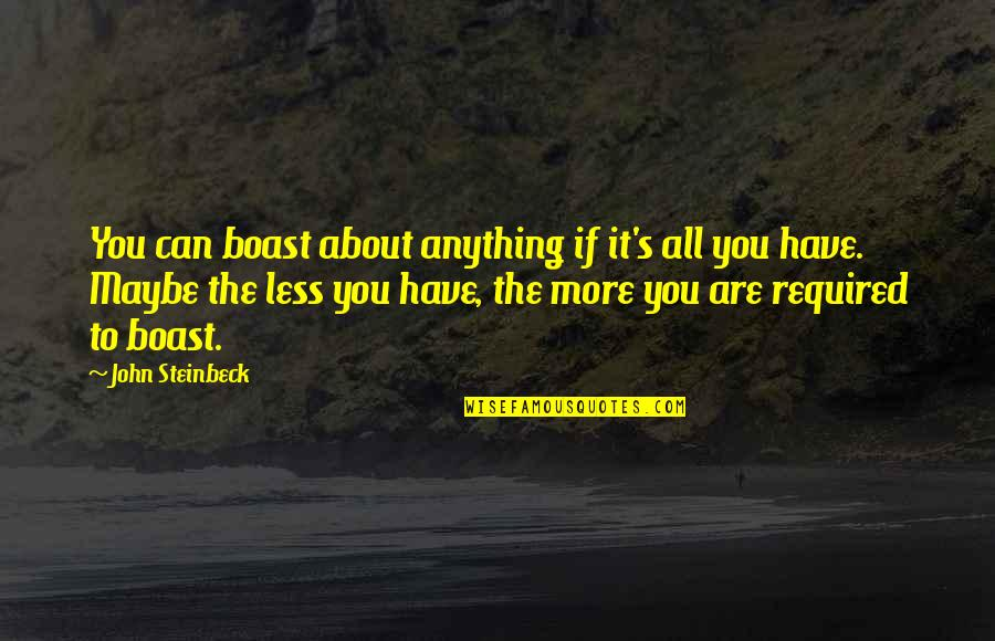 It All About You Quotes By John Steinbeck: You can boast about anything if it's all