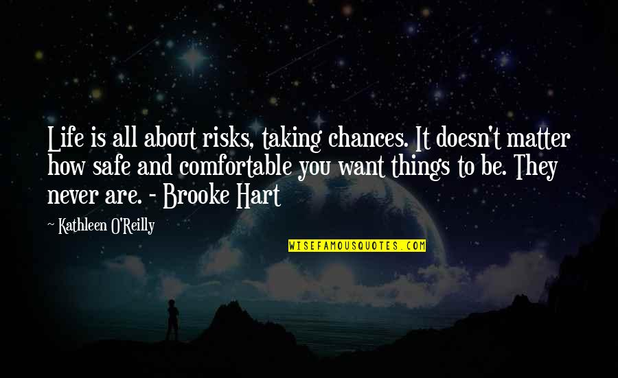 It All About You Quotes By Kathleen O'Reilly: Life is all about risks, taking chances. It