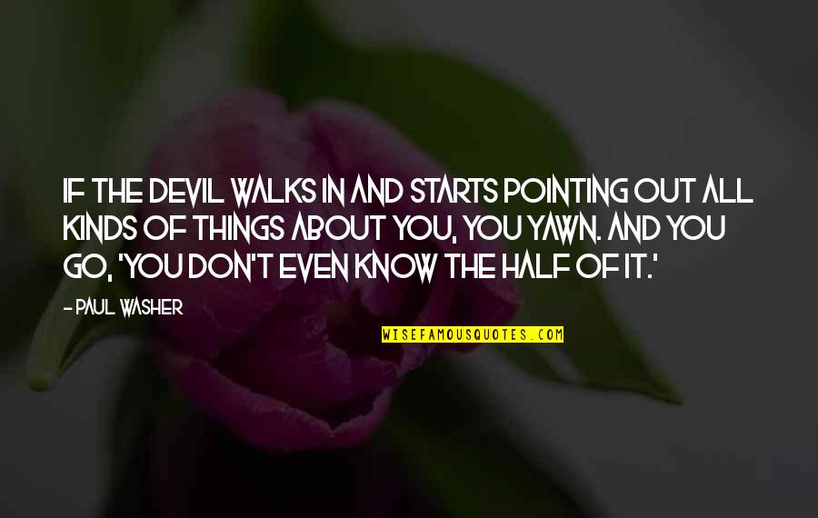 It All About You Quotes By Paul Washer: If the devil walks in and starts pointing