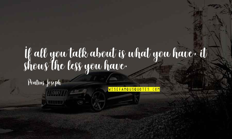 It All About You Quotes By Pontius Joseph: If all you talk about is what you