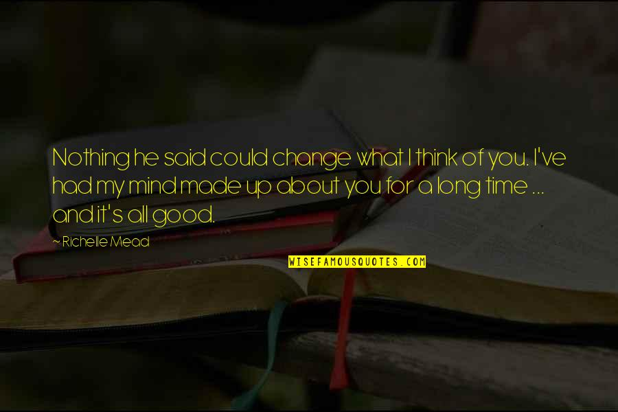 It All About You Quotes By Richelle Mead: Nothing he said could change what I think