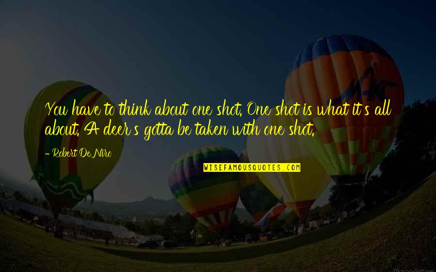 It All About You Quotes By Robert De Niro: You have to think about one shot. One