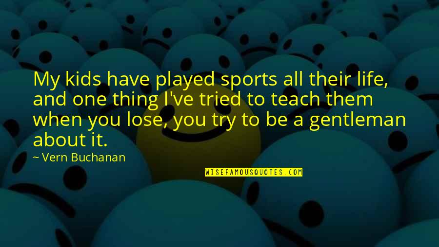 It All About You Quotes By Vern Buchanan: My kids have played sports all their life,