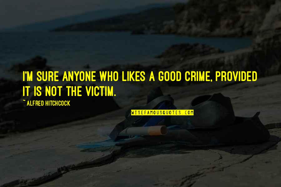 It Film Quotes By Alfred Hitchcock: I'm sure anyone who likes a good crime,