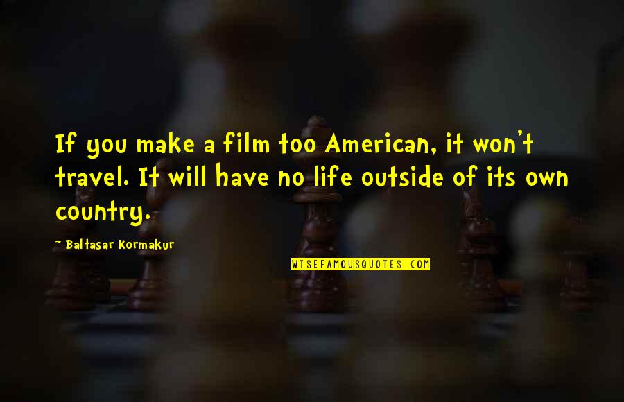 It Film Quotes By Baltasar Kormakur: If you make a film too American, it