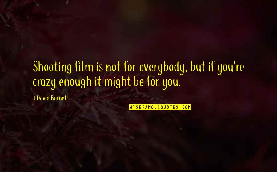 It Film Quotes By David Burnett: Shooting film is not for everybody, but if