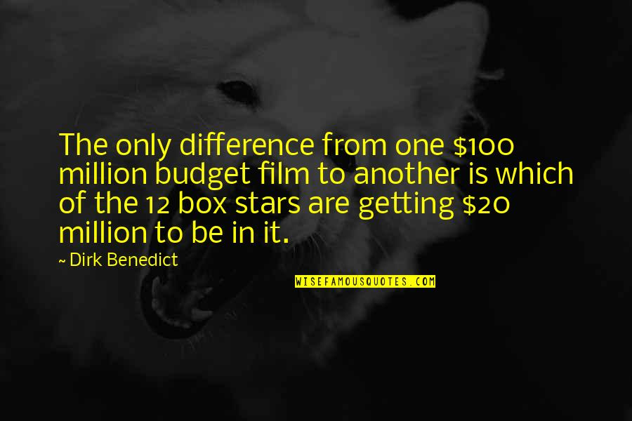 It Film Quotes By Dirk Benedict: The only difference from one $100 million budget