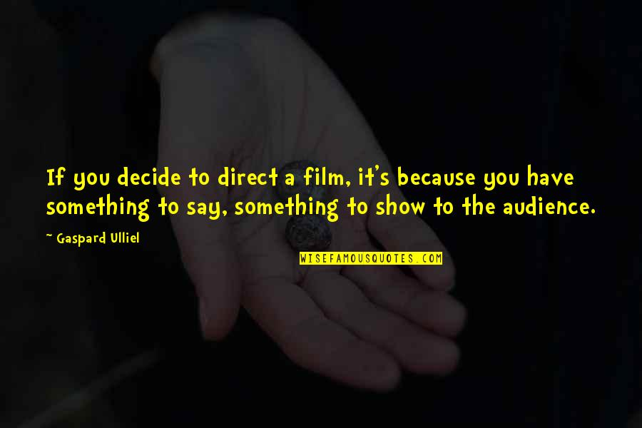It Film Quotes By Gaspard Ulliel: If you decide to direct a film, it's