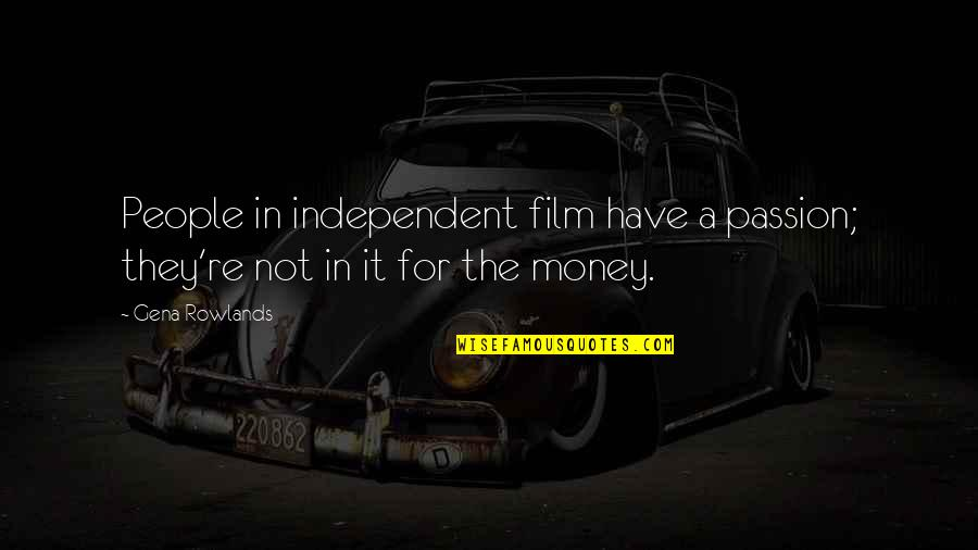 It Film Quotes By Gena Rowlands: People in independent film have a passion; they're