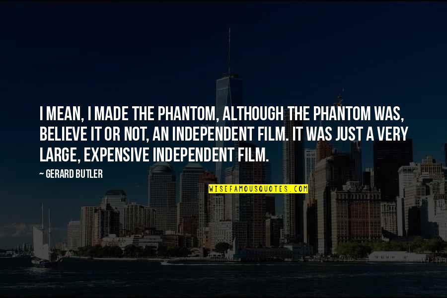 It Film Quotes By Gerard Butler: I mean, I made The Phantom, although The