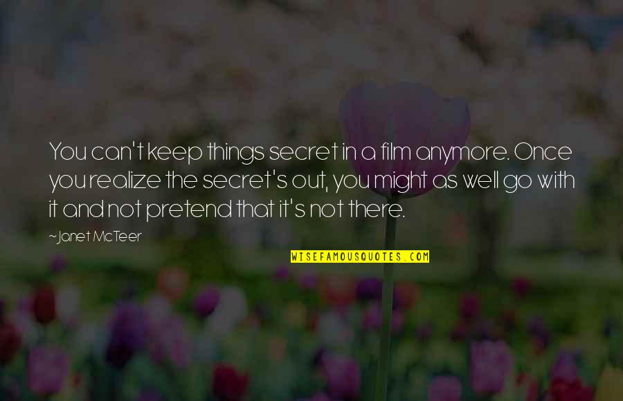It Film Quotes By Janet McTeer: You can't keep things secret in a film
