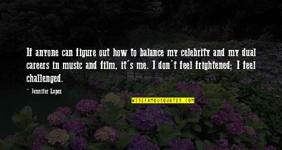 It Film Quotes By Jennifer Lopez: If anyone can figure out how to balance
