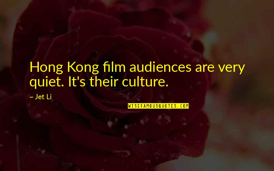 It Film Quotes By Jet Li: Hong Kong film audiences are very quiet. It's