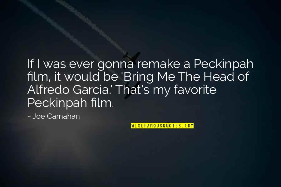 It Film Quotes By Joe Carnahan: If I was ever gonna remake a Peckinpah