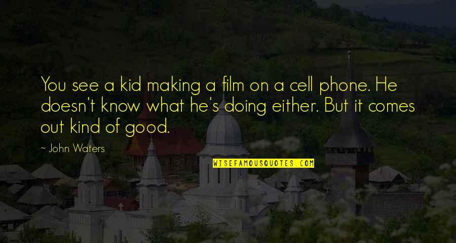 It Film Quotes By John Waters: You see a kid making a film on