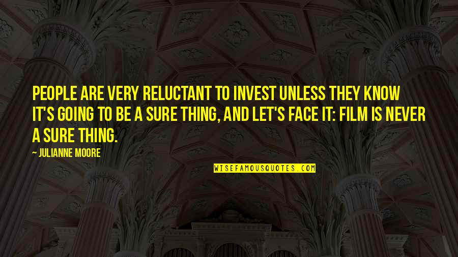 It Film Quotes By Julianne Moore: People are very reluctant to invest unless they