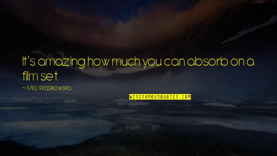 It Film Quotes By Mia Wasikowska: It's amazing how much you can absorb on