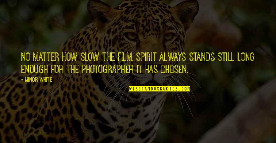 It Film Quotes By Minor White: No matter how slow the film, Spirit always