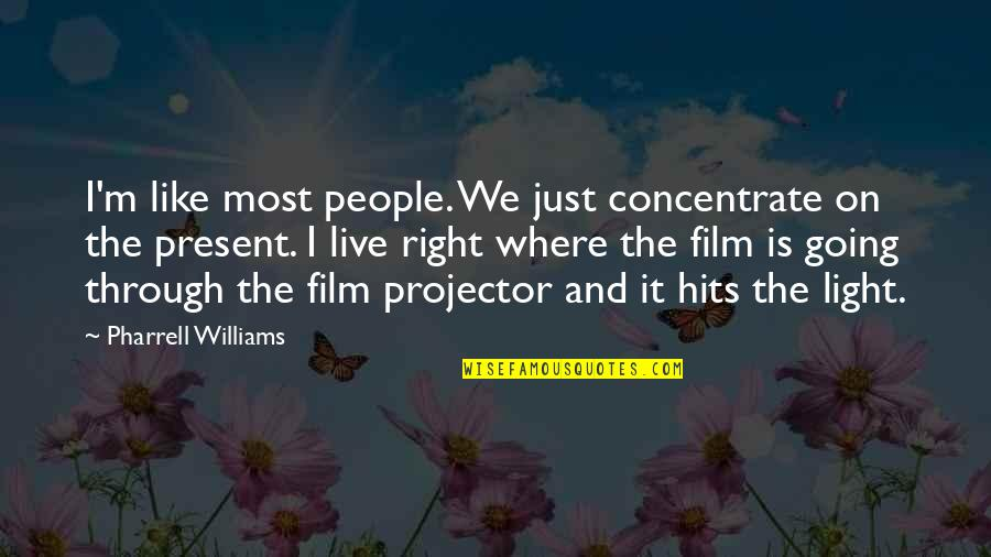 It Film Quotes By Pharrell Williams: I'm like most people. We just concentrate on