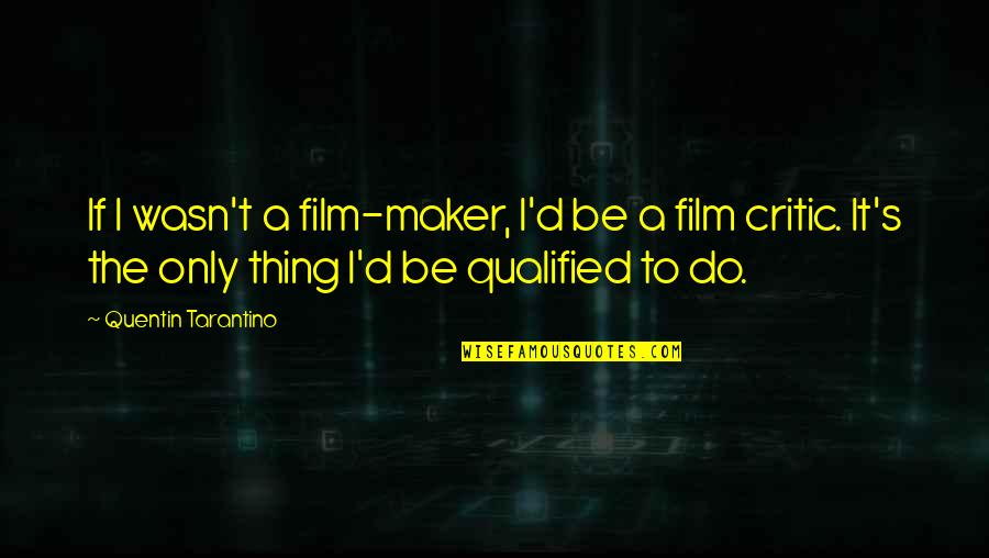It Film Quotes By Quentin Tarantino: If I wasn't a film-maker, I'd be a