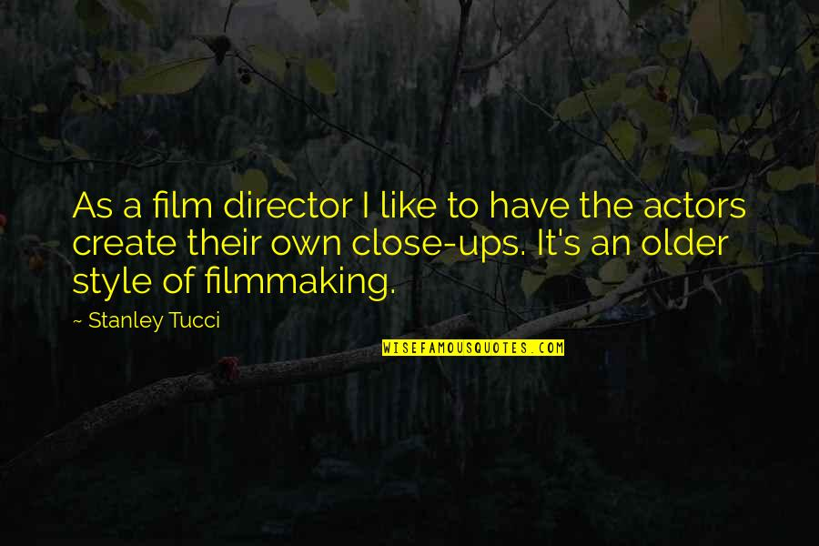 It Film Quotes By Stanley Tucci: As a film director I like to have