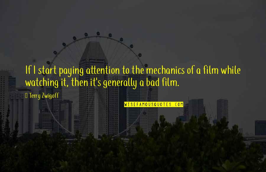 It Film Quotes By Terry Zwigoff: If I start paying attention to the mechanics