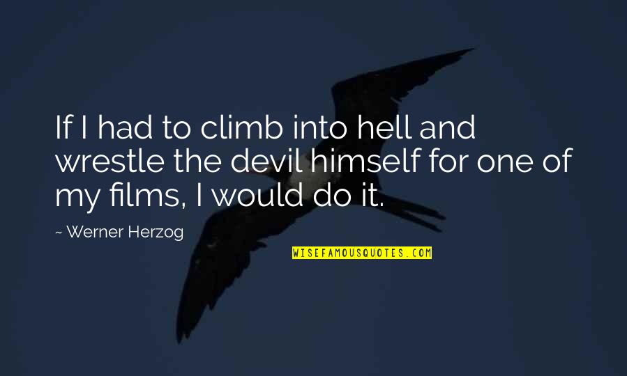 It Film Quotes By Werner Herzog: If I had to climb into hell and