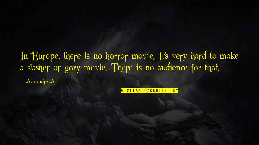 It Horror Movie Quotes By Alexandre Aja: In Europe, there is no horror movie. It's