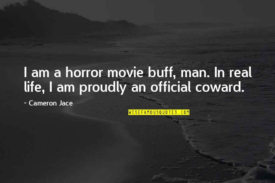 It Horror Movie Quotes By Cameron Jace: I am a horror movie buff, man. In