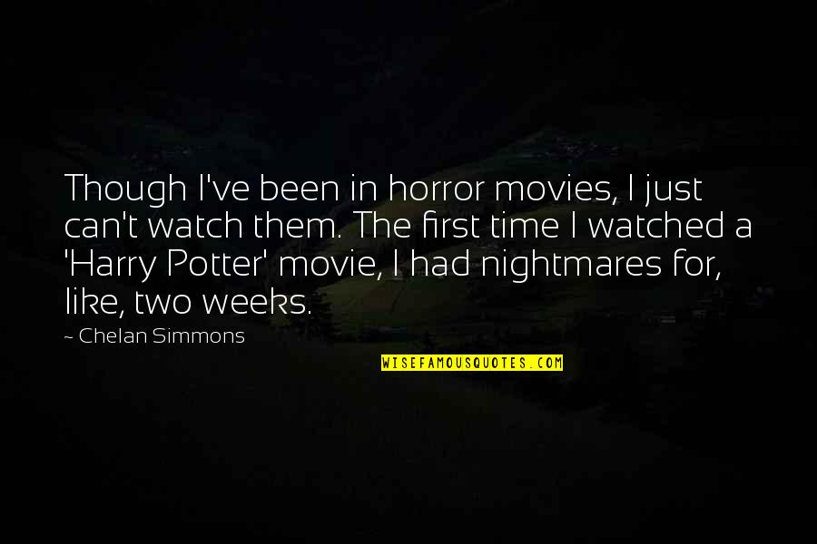 It Horror Movie Quotes By Chelan Simmons: Though I've been in horror movies, I just