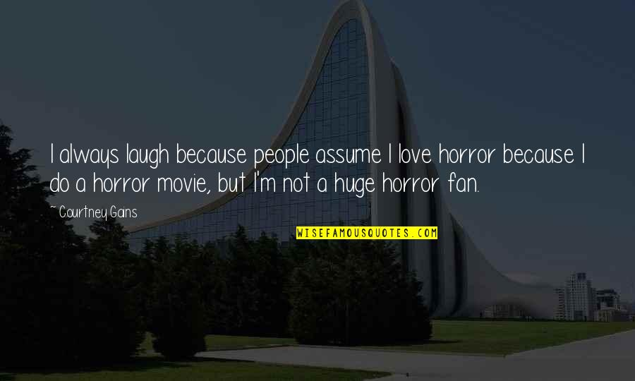 It Horror Movie Quotes By Courtney Gains: I always laugh because people assume I love