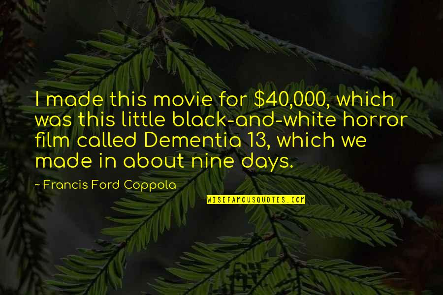 It Horror Movie Quotes By Francis Ford Coppola: I made this movie for $40,000, which was