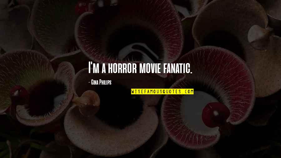 It Horror Movie Quotes By Gina Philips: I'm a horror movie fanatic.