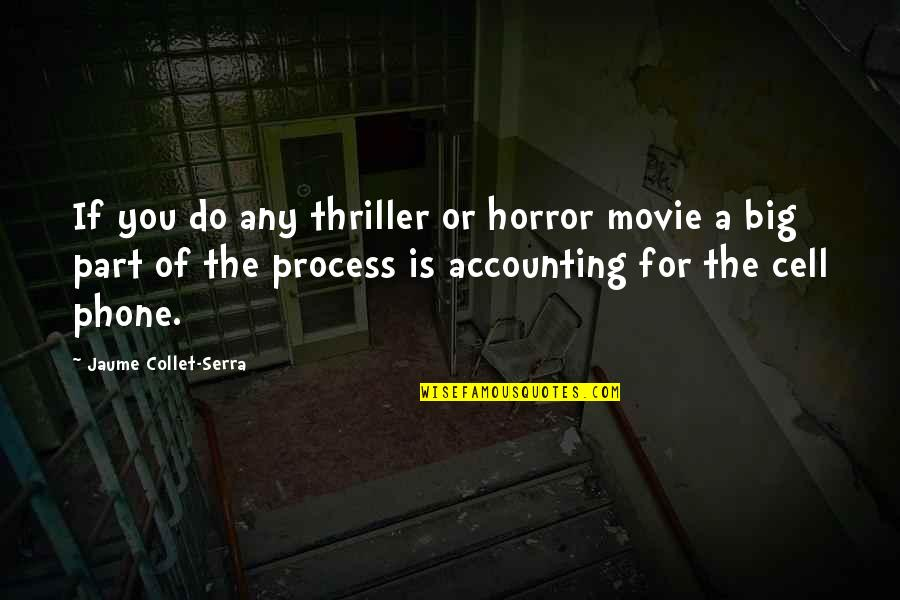 It Horror Movie Quotes By Jaume Collet-Serra: If you do any thriller or horror movie