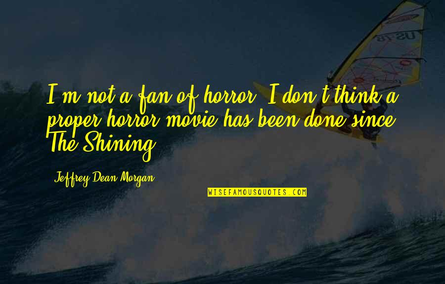 It Horror Movie Quotes By Jeffrey Dean Morgan: I'm not a fan of horror. I don't
