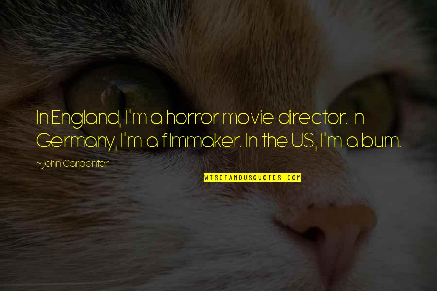 It Horror Movie Quotes By John Carpenter: In England, I'm a horror movie director. In