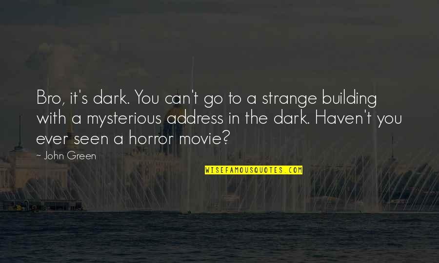 It Horror Movie Quotes By John Green: Bro, it's dark. You can't go to a
