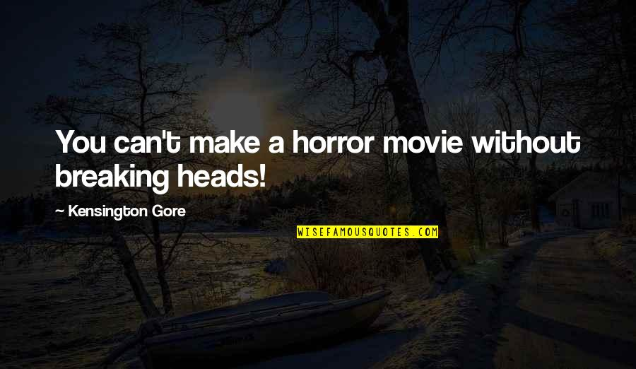 It Horror Movie Quotes By Kensington Gore: You can't make a horror movie without breaking