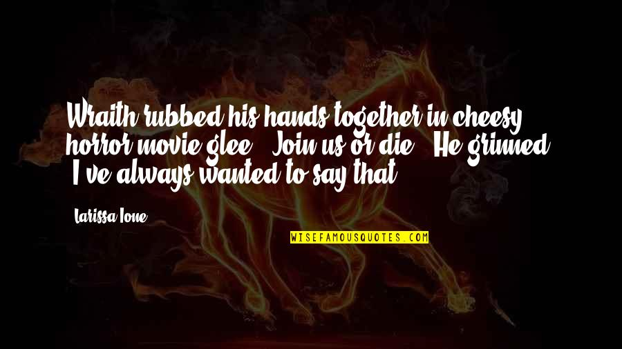 It Horror Movie Quotes By Larissa Ione: Wraith rubbed his hands together in cheesy horror-movie