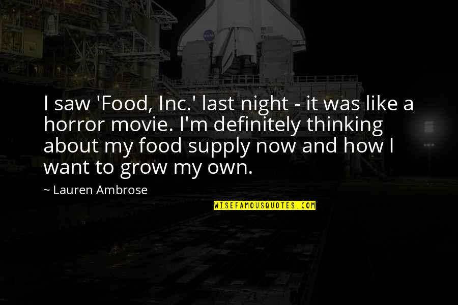 It Horror Movie Quotes By Lauren Ambrose: I saw 'Food, Inc.' last night - it