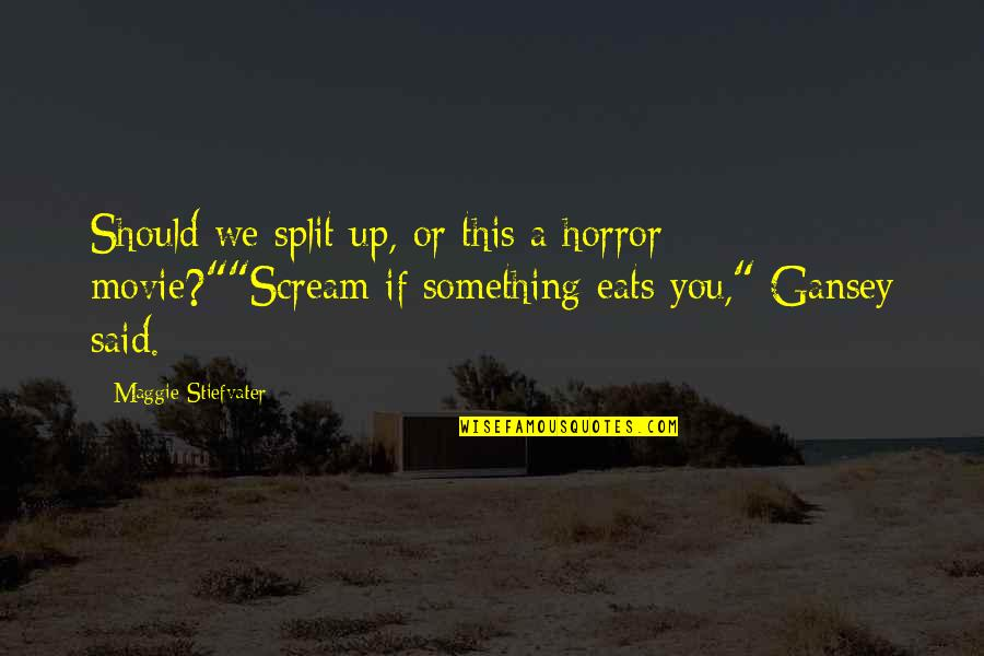 It Horror Movie Quotes By Maggie Stiefvater: Should we split up, or this a horror