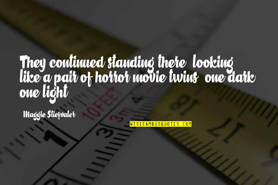 It Horror Movie Quotes By Maggie Stiefvater: They continued standing there, looking like a pair