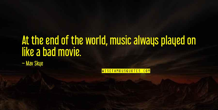 It Horror Movie Quotes By Mav Skye: At the end of the world, music always
