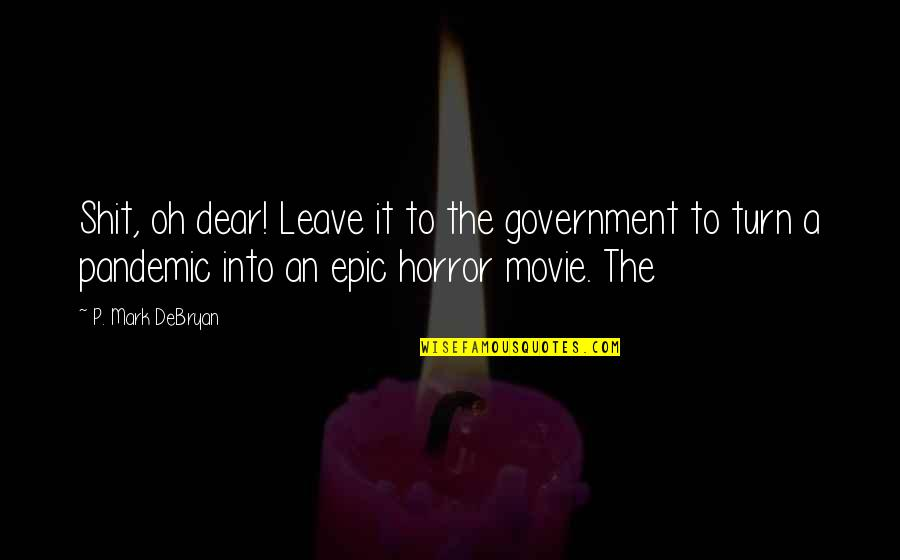 It Horror Movie Quotes By P. Mark DeBryan: Shit, oh dear! Leave it to the government