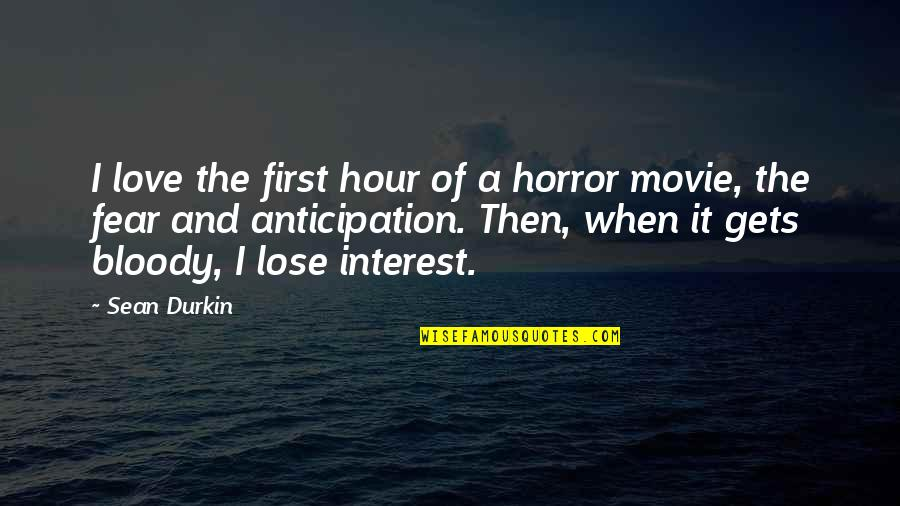 It Horror Movie Quotes By Sean Durkin: I love the first hour of a horror