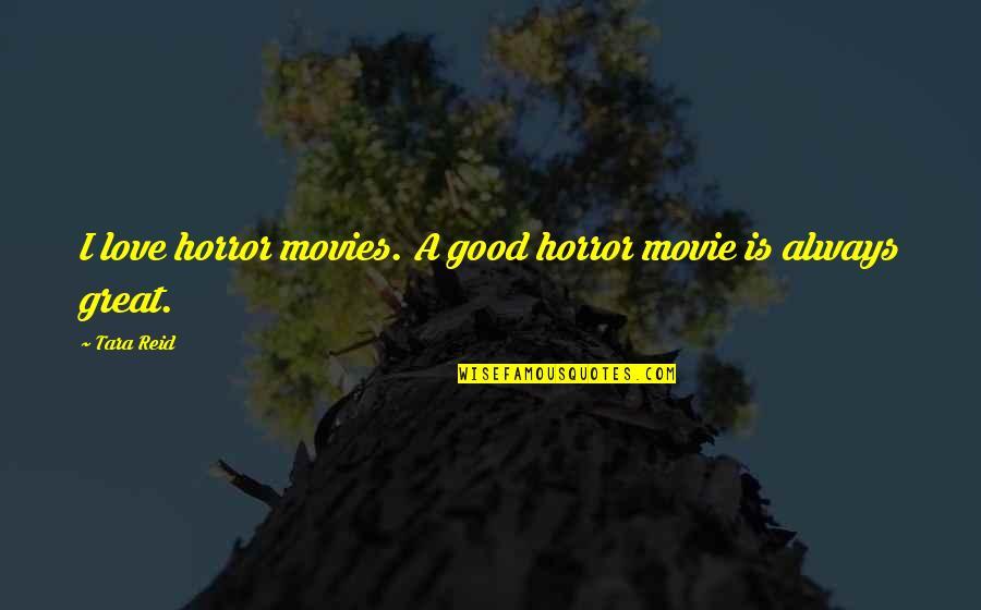 It Horror Movie Quotes By Tara Reid: I love horror movies. A good horror movie
