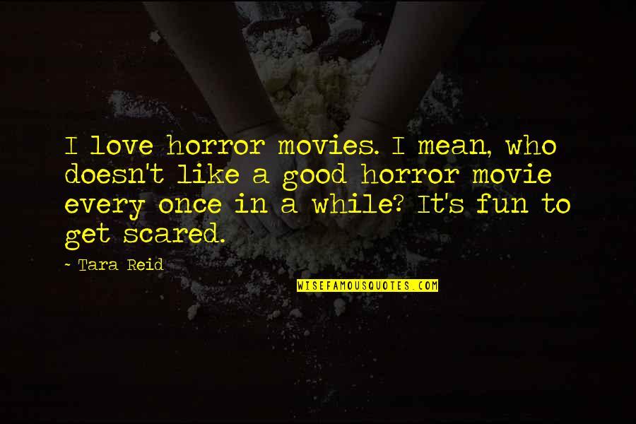 It Horror Movie Quotes By Tara Reid: I love horror movies. I mean, who doesn't