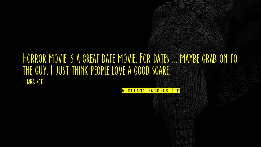 It Horror Movie Quotes By Tara Reid: Horror movie is a great date movie. For