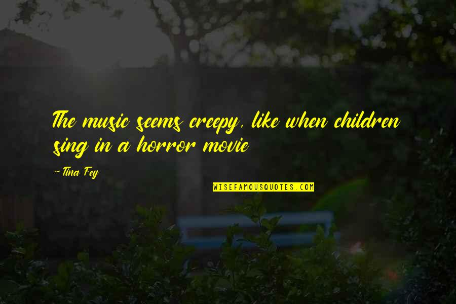 It Horror Movie Quotes By Tina Fey: The music seems creepy, like when children sing