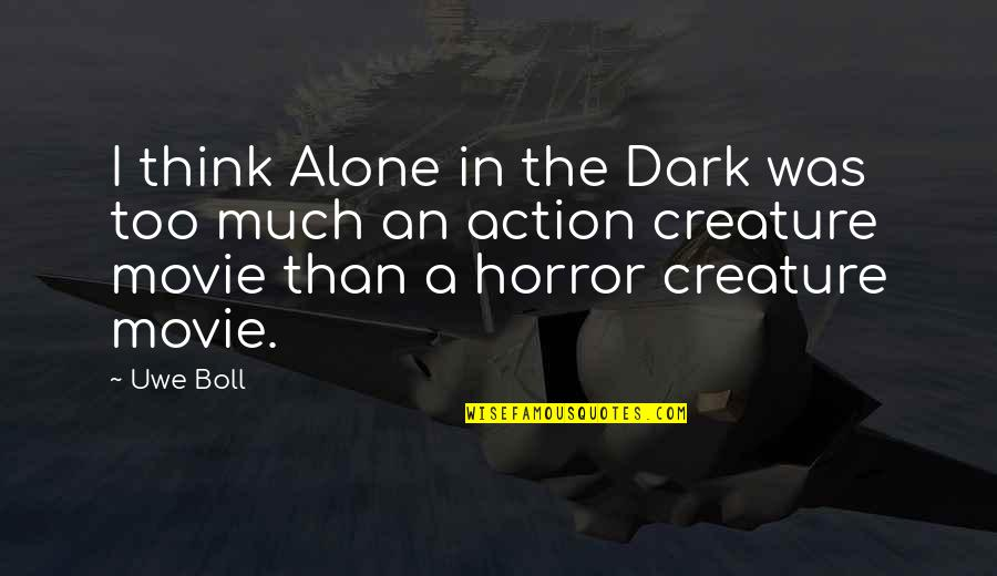 It Horror Movie Quotes By Uwe Boll: I think Alone in the Dark was too